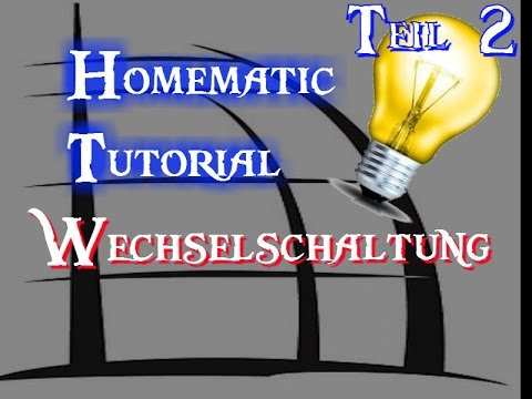 Tutorial Homematic Wechselschaltung Youtube