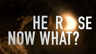 He Rose - Now What?