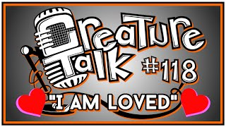 "Creature Talk Ep118 ""I Am Loved"" 2/14/15 Video Podcast"