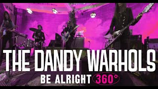 "The Dandy Warhols ""Be Alright"" 360° Official Music Video - Shot @ The Dandys' studio The Odditorium"