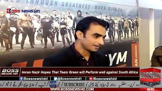 Imran Nazir Hopes That Team Pakistan will Perform well against South Africa