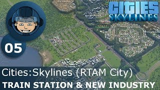 TRAIN STATION & NEW INDUSTRY - Cities Skylines: Ep. #5 - RTAM City
