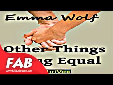 Other Things Being Equal Full Audiobook by Emma WOLF by General Fiction, Romance