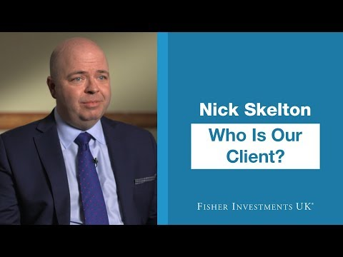 Who is our client?   Nick Skelton, Private Client Director   Fisher Investments UK