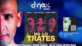 Pitbull Ft Natty Natasha X Daddy Yankee - No Lo Trates Dj Nev Rmx