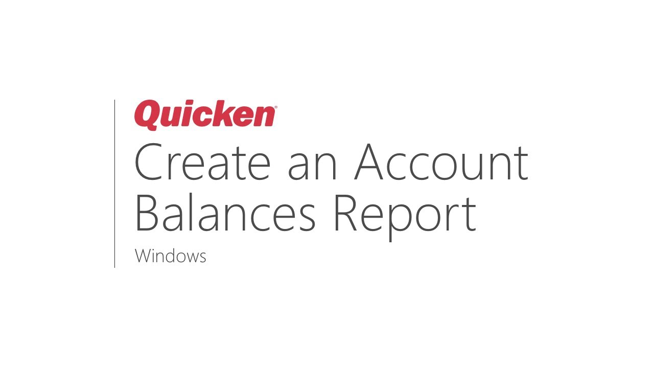 Quicken for Windows - How to Create an Account Balances Report