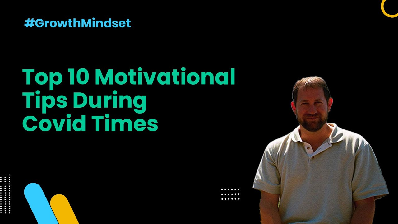 Top 10 Motivational Tips During Covid Times – Growth Mindset Ep. 16