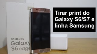 Como tirar print da tela - S6/S7 Edge e TODA linha Samsung
