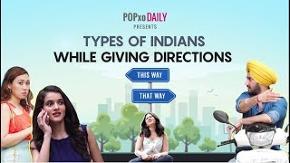 Types Of Indians While Giving Directions - POPxo