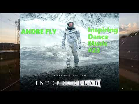 Andre Fly - Inspiring Dance Music #023 (Interstellar (23 FULL VERSION AND REMIXES)