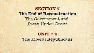 MOOC | The Liberal Republicans | The Civil War and Reconstruction, 1865-1890 | 3.7.4