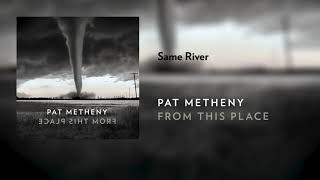 Pat Metheny - Same River (Official Audio)
