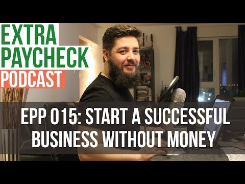 EPP 015: Starting A Successful Business Without Money - Extr