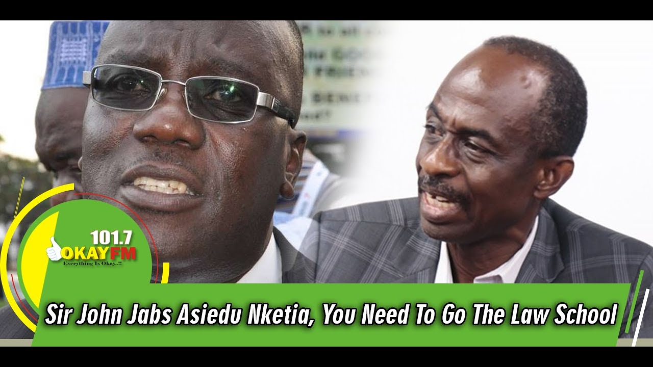 Download Sir John Jabs Asiedu Nketia, You Need To Go The Law School, Opposition Is A Disease