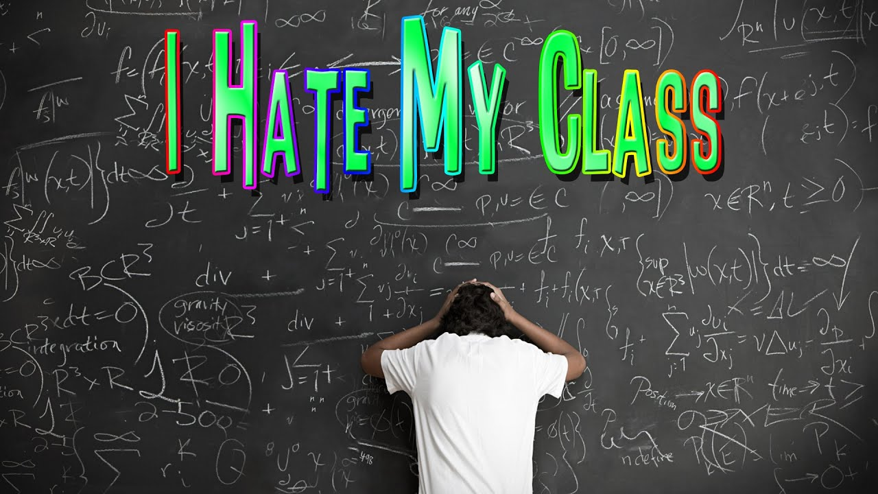 I Hate Math Class... - YouTube
