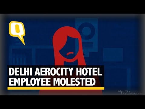 5 Star Hotel's Security Manager Allegedly Molests Female Staff - The Quint