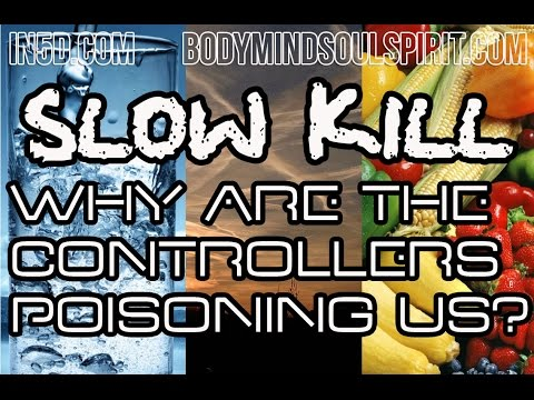 SLOW KILL – Why Are The Controllers Poisoning Us? Part I - Water