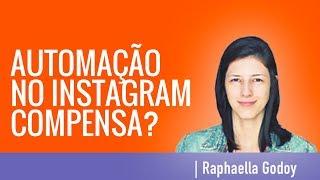O que ninguém te conta sobre automatizar o Instagram | Raphaella Godoy