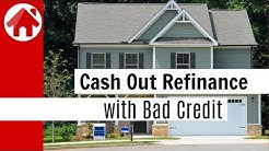 How to Get a Cash Out Refinance with Bad Credit | Top 3 Options