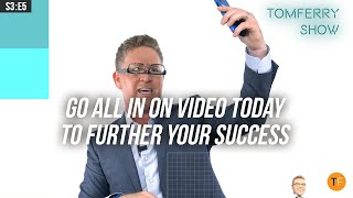 7+ Video Ideas for You to Go ALL IN On & Be Relevant, Respected, & Referred | #TomFerryShow S3:E5