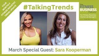 Sara Kooperman - Fitness Business Trends 2019 | #TalkingTrends  EP 2