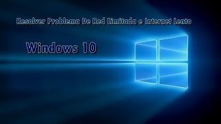 Resolver Problema De Red Limitada y Resolver Problema De Internet Lento Windows 10