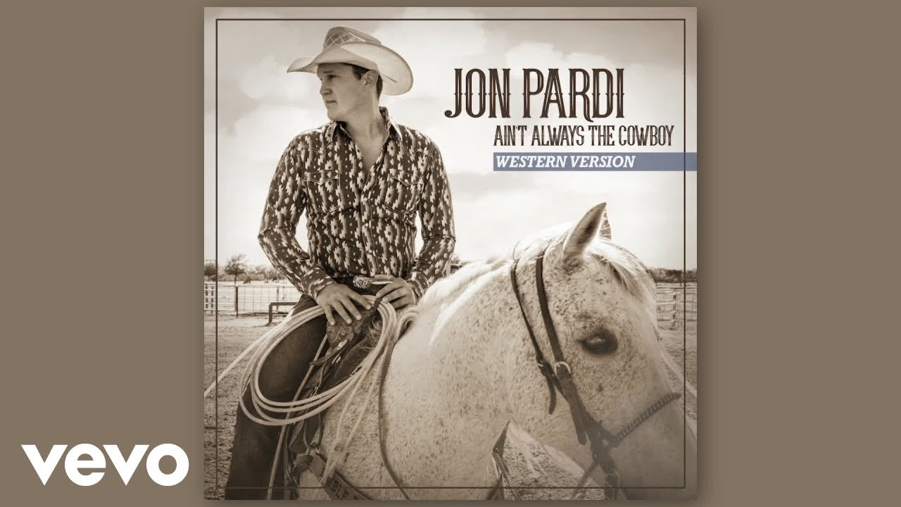 """JON PARDI RELEASES THE WESTERN VERSION OF HIS LATEST HIT, """"AIN'T ALWAYS THE COWBOY"""""""