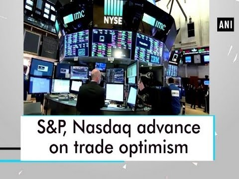 S&P, Nasdaq advance on trade optimism - Business News