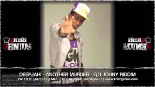 Deep Jahi - Another Murder [Go Johny Riddim] May 2013