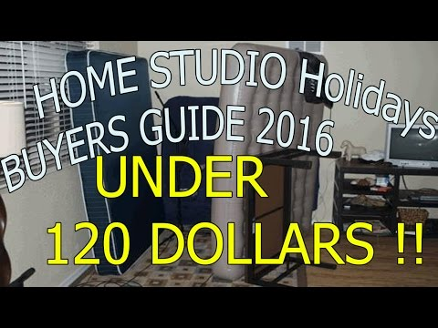 Home studio Holidays Buyers Guide 2016 Under 120 DOLLARS!!