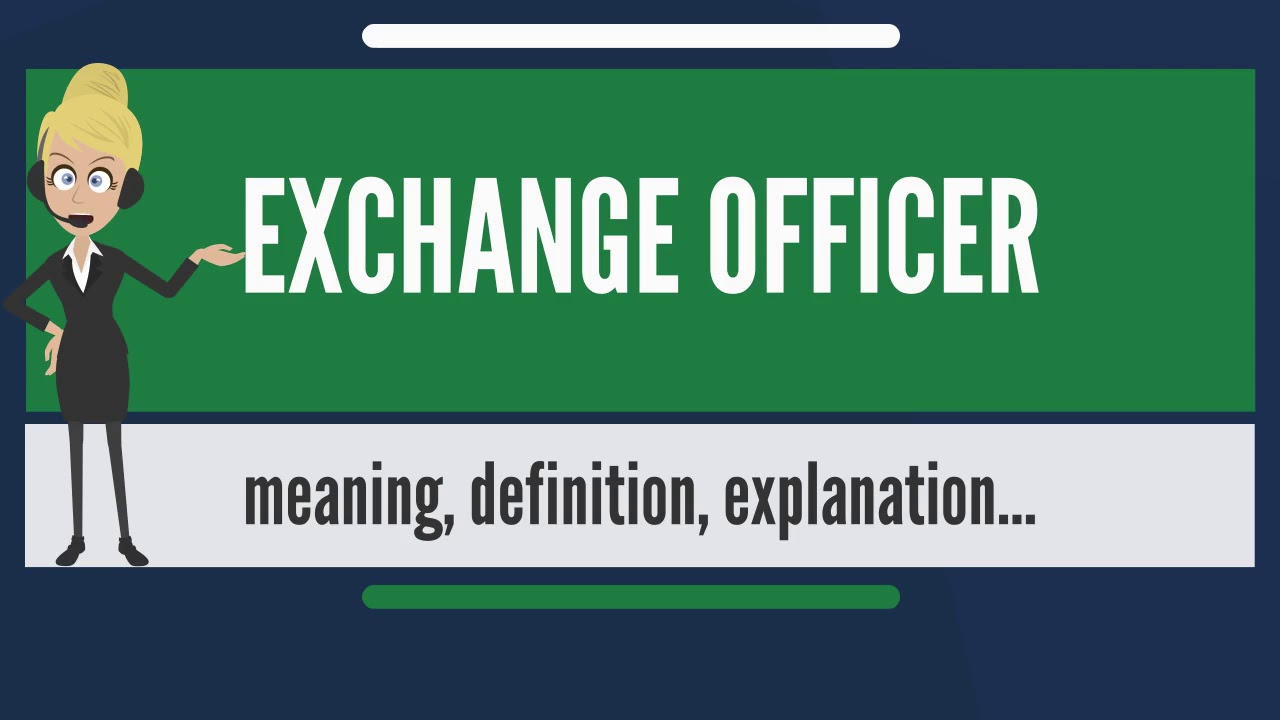 What Is Exchange Officer Does