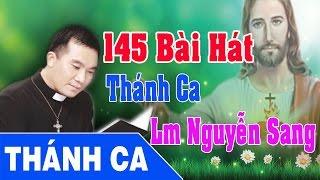 Video Thánh Ca Nguyễn Sang | 145 Bài Hát Thánh Ca Hay Nhất - Lm Nguyễn Sang download MP3, 3GP, MP4, WEBM, AVI, FLV Oktober 2018