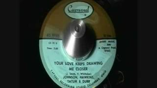 Your Love Keeps Drawing Me Closer by Johnson, Hawkins,Tatum, & Durr