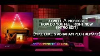 Axwell Ingrosso - How Do You Feel Right Now (Intro Edit) [Mike Luke & Abraham Pech Remake]