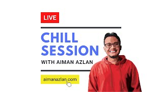 #4 Chill Session With Aiman Azlan (11 Feb 2021)