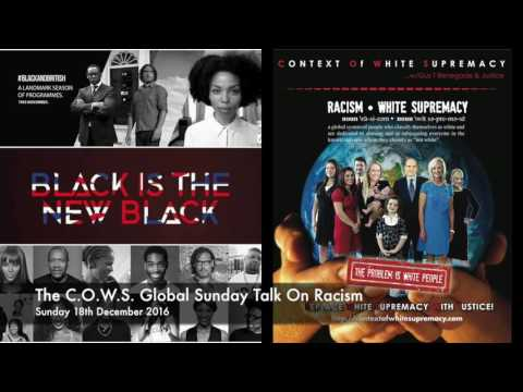 The C.O.W.S  Global Sunday Talk On Racism 18.12.2016