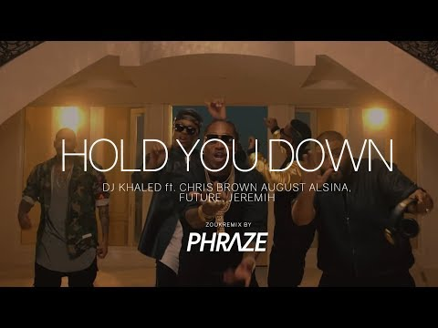 DJ Khaled ft. Chris Brown, August Alsina, Future, Jeremih - Hold You Down (Zouk Remix by DJ Phraze)