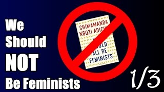 We Should NOT Be Feminists (1/3)
