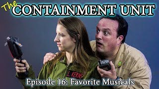 The Containment Unit - Episode 16: Favorite Musicals