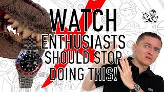 10 Watch Trends That Must STOP! Rant 2: Enthusiasts Shouldn't Do This