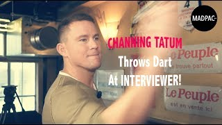 MADPAC Interviewt - CHANNING TATUM THROWS DART AT INTERVIEWER!!