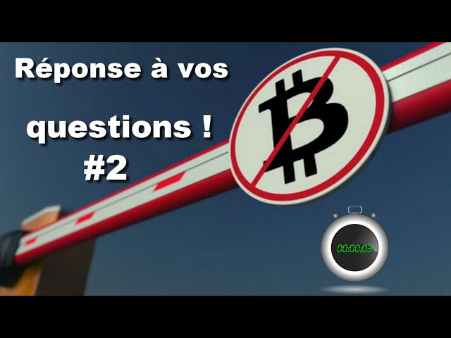 #2 : REPONSE A VOS QUESTIONS !