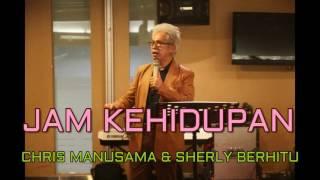 CHRIS MANUSAMA & SHERLY BERHITU - JAM KEHIDUPAN