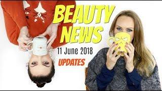 BEAUTY NEWS - 11 June 2018 | Updates