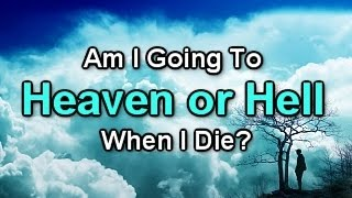 Am I Going To Heaven or Hell When I Die?