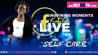 "INSPIRING MOMENTS WITH KAYLIN - ""SELF-CARE"" (7/5/2020)"