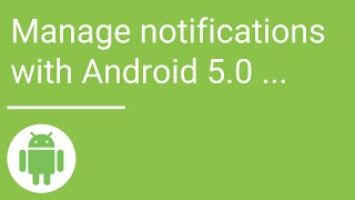 Manage notifications with Android 5.0 Lollipop