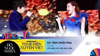 Dù Tình Phôi Pha - Hồ Ngọc Hà, Bùi Anh Tuấn | Tour Diễn Xuyên Việt