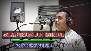 MIMPIKANLAH DIRIKU   POP NOSTALGIA   COVER : FERDY L