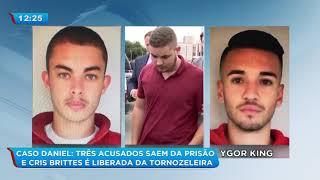 Caso Daniel: três acusados saem da prisão e cris brittes é liberada da tornozeleira
